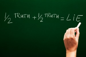 Half truths are the same as lies!